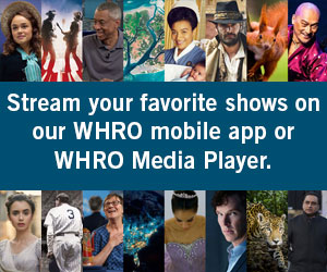 Stream your favorite shows on our WHRO mobile app or WHRO Media Player